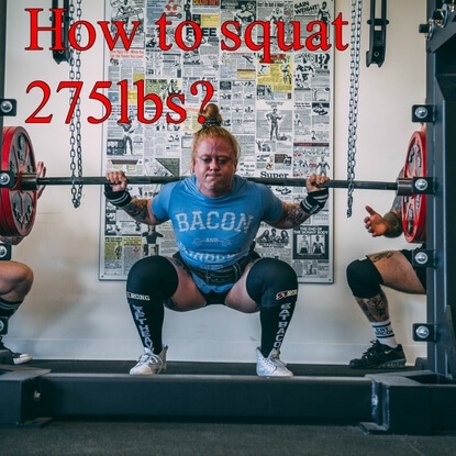 A Quick Guide On Squatting 275lbs