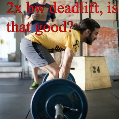 Why A 2x BW Deadlift Is Not Enough, Continue To Train Hard