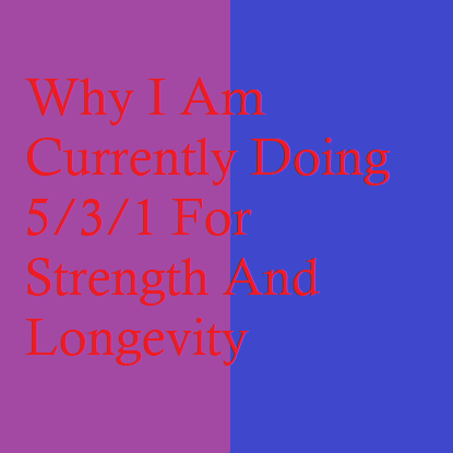Why I Am Currently Doing 5/3/1 For Strength And Longevity