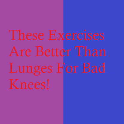 These Exercises Are Better Than Lunges For Bad Knees!