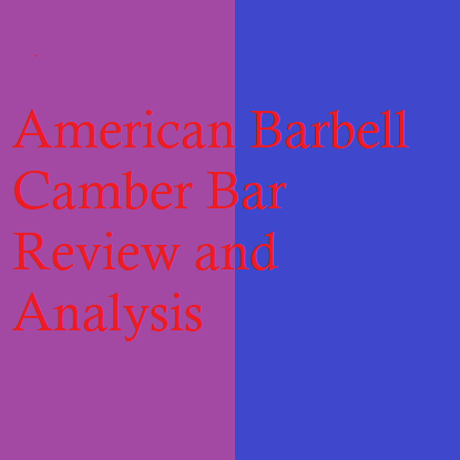 American Barbell Camber Bar Review and Analysis