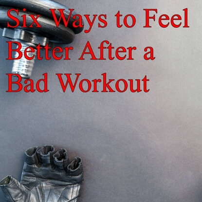Six Ways to Feel Better After a Bad Workout