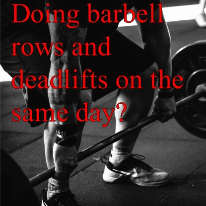 Doing Rows And Deadlifts On The Same Day A Good Idea?