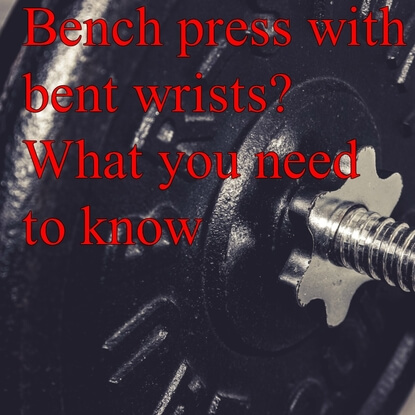 Why Bent Wrists During Bench Pressing Is Hurting Your Gains
