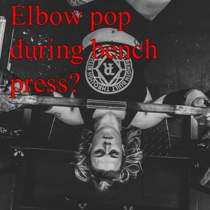 What You Need To Know About Elbow Pops During A Bench Press