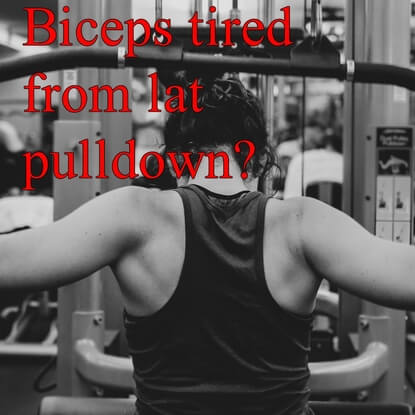 Why Are My Biceps Tired from Lat Pulldowns?