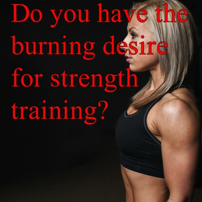 Do You Have A Burning Desire For Strength Training?
