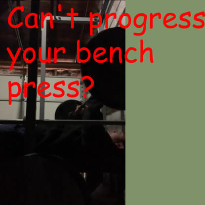 I can not progress my bench press?