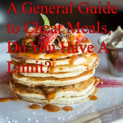A General Guide to Cheat Meals, Do You Have A Limit?