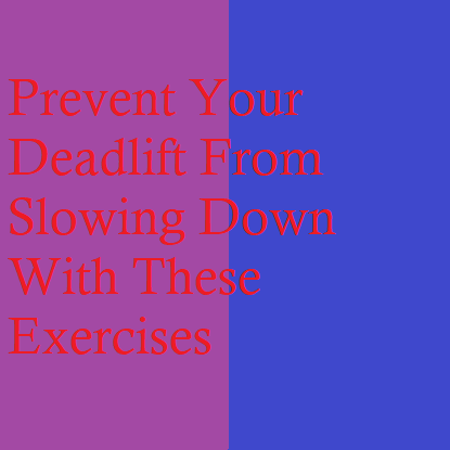 Prevent Your Deadlift From Slowing Down With These Assistance Exercises