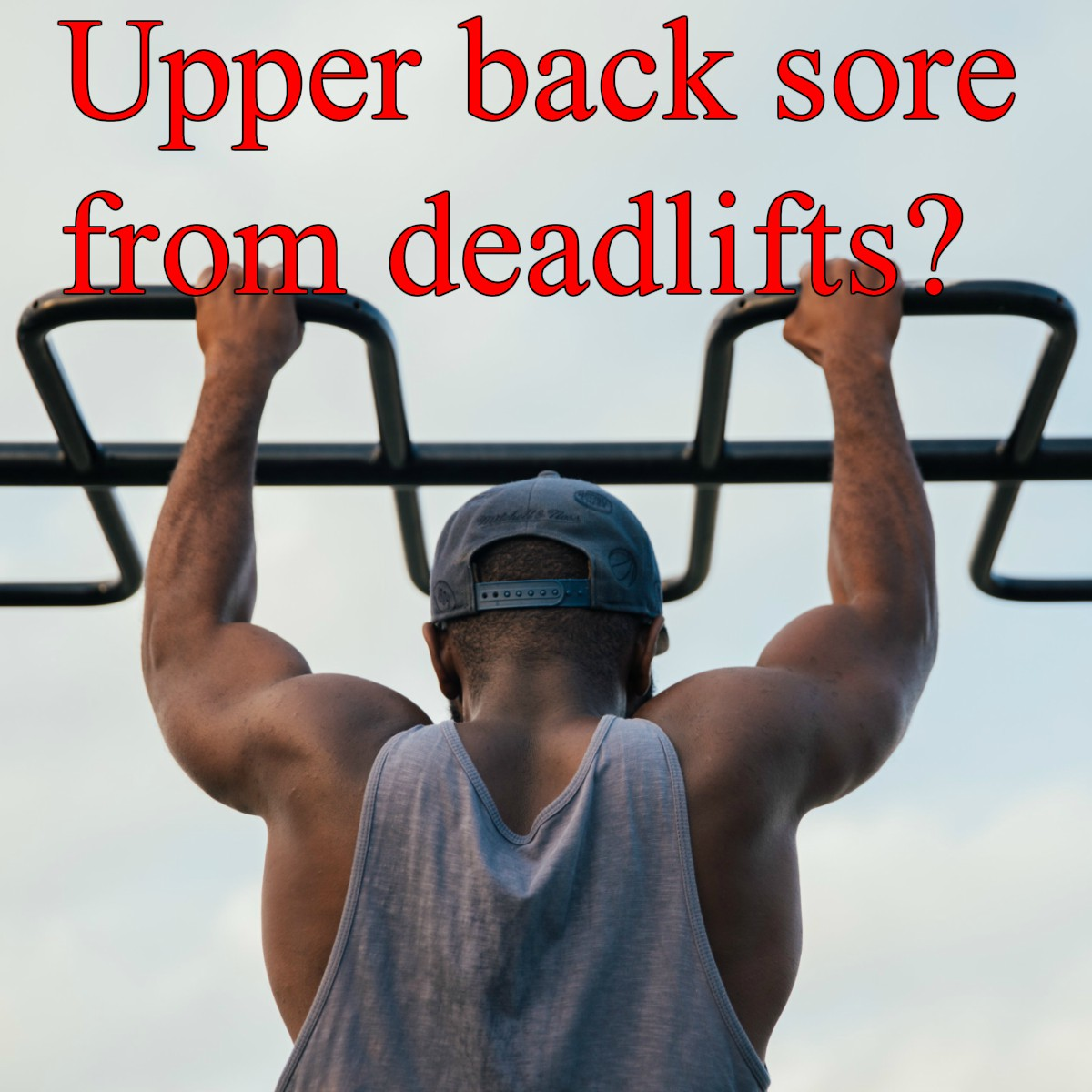 Why Is My Upper Back Sore From Deadlifts? Normal Or Not?
