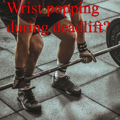 What You Need To Know About Wrist Popping And Deadlifts