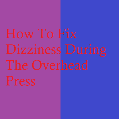 How To Fix Dizziness During The Overhead Press