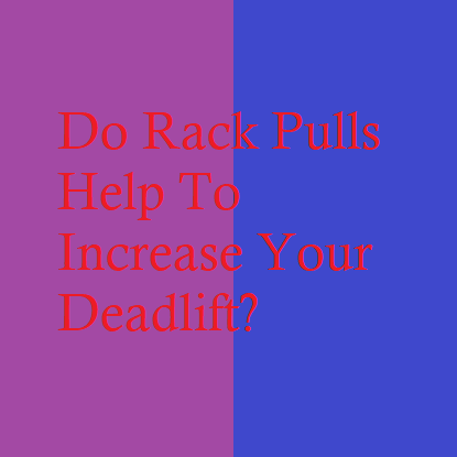 Do Rack Pulls Help To Increase Your Deadlift?