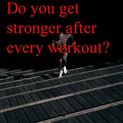 Do You Get Stronger After Every Workout?