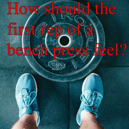 Should The First Reps Of The Flat Bench Press Be Hard?