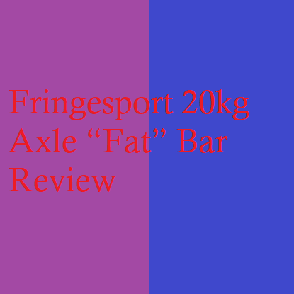 "Fringesport 20kg Axle ""Fat"" Bar Review"
