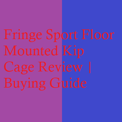 Fringe Sport Floor Mounted Kip Cage Review | Buying Guide