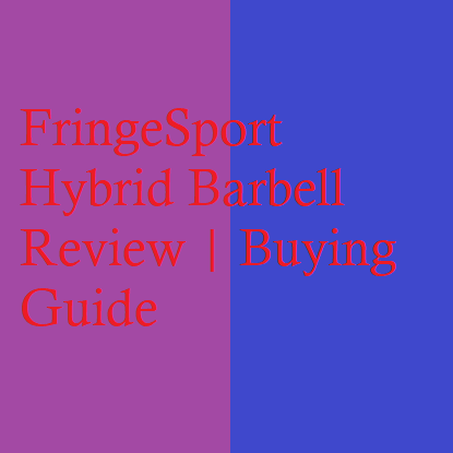 FringeSport Hybrid Barbell Review | Buying Guide