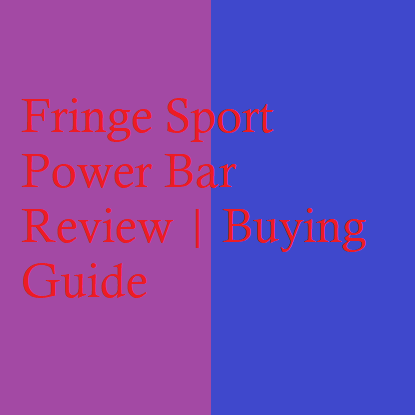 Fringe Sport Power Bar Review | Buying Guide