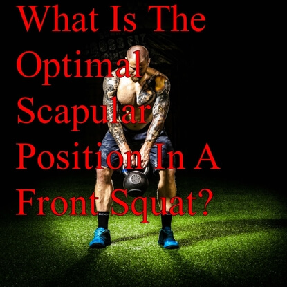 What Is The Optimal Scapular Position In A Front Squat?