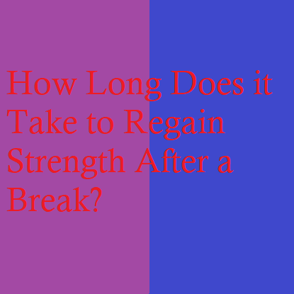 How Long Does it Take to Regain Strength After a Break?