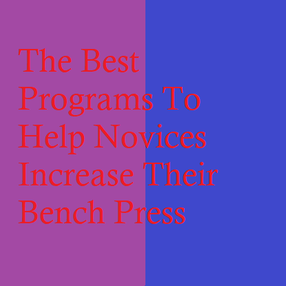 The Best Programs To Help Novices Increase Their Bench Press