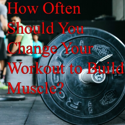 How Often Should You Change Your Workout to Build Muscle?