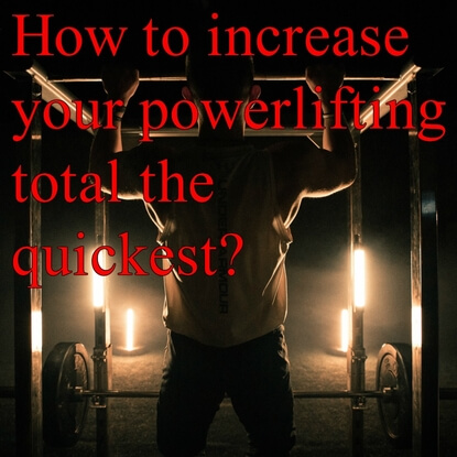 How To Increase Your Powerlifting Total The Quickest