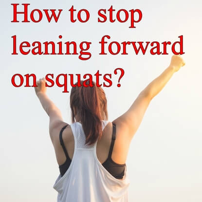 How To Stop leaning Forward On Your Squat