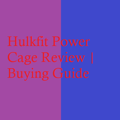 Hulkfit Power Cage Review | Buying Guide
