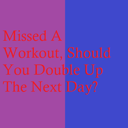 Missed A Workout, Should You Double Up The Next Day?
