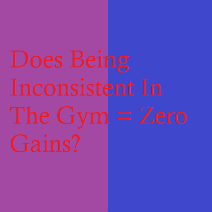 Does Being Inconsistent In The Gym = Zero Gains?