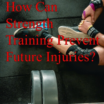 How Can Strength Training Prevent Future Injuries?