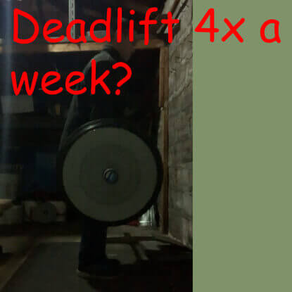 Is deadlifting 4x a week too much?