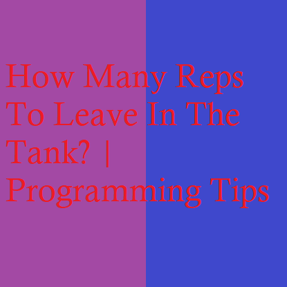 How Many Reps To Leave In The Tank? | Programming Tips