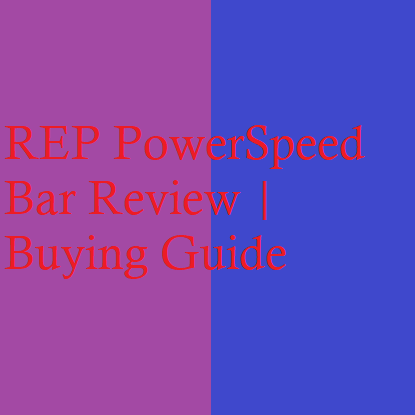 REP PowerSpeed Bar Review | Buying Guide
