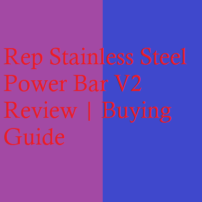 Rep Stainless Steel Power Bar V2 Review | Buying Guide