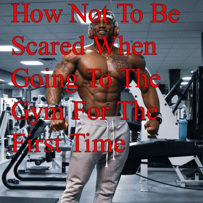 How To Get Over Your Fear To The Gym For The First Time