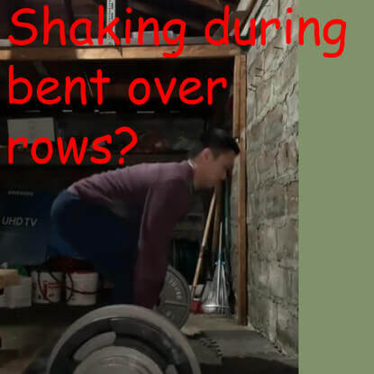 Shaking while doing bent over rows?
