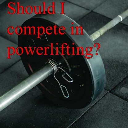 When Should I Compete In My First Powerlifting Competiton?