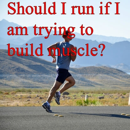 Read This To Decide If You Should Run While Building Muscle