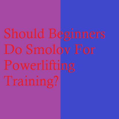 Should Beginners Do Smolov For Powerlifting Training?