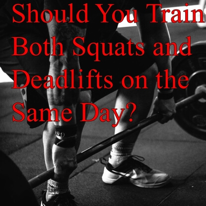 Should You Train Both Squats and Deadlifts on the Same Day?