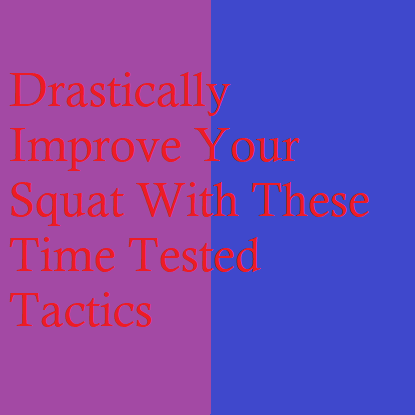 Drastically Improve Your Squat With These Time Tested Assistance Exercises