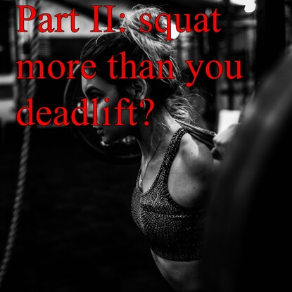 Squat More Than You Deadlift? Part II On How To Fix That