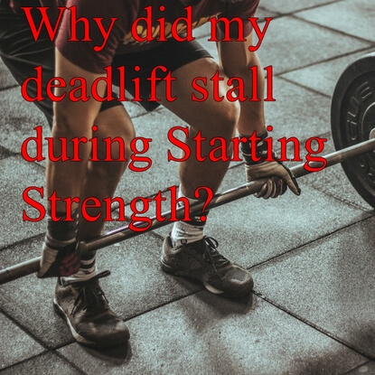Why Did My Deadlift Stall During Starting Strength?