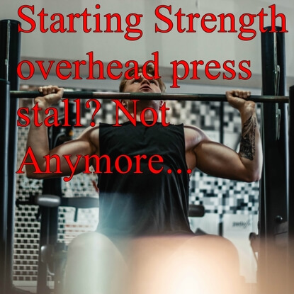 Overhead Press Stall On Starting Strength? Not Anymore…