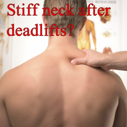 7 Ways To Avoid Getting A Stiff Neck From Deadlifts!