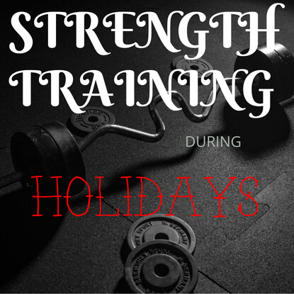 Strength train during holidays